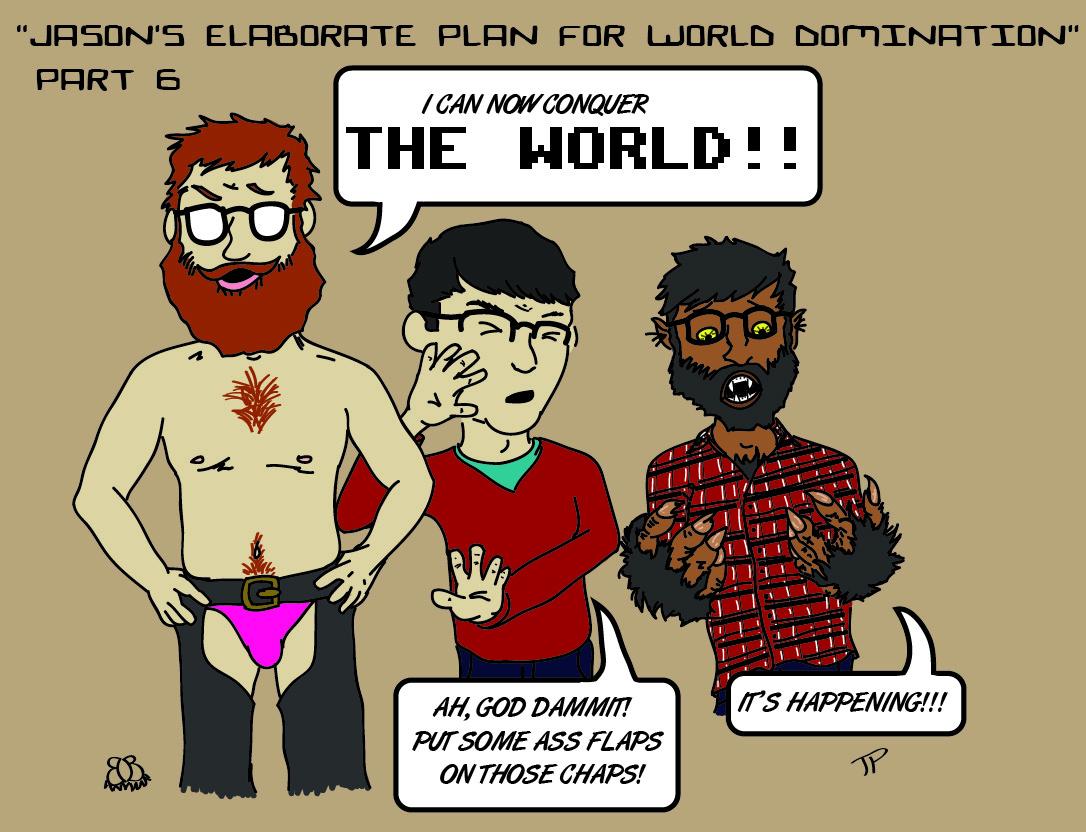 Jason's Plan for Elaborate World Domination, Part 6
