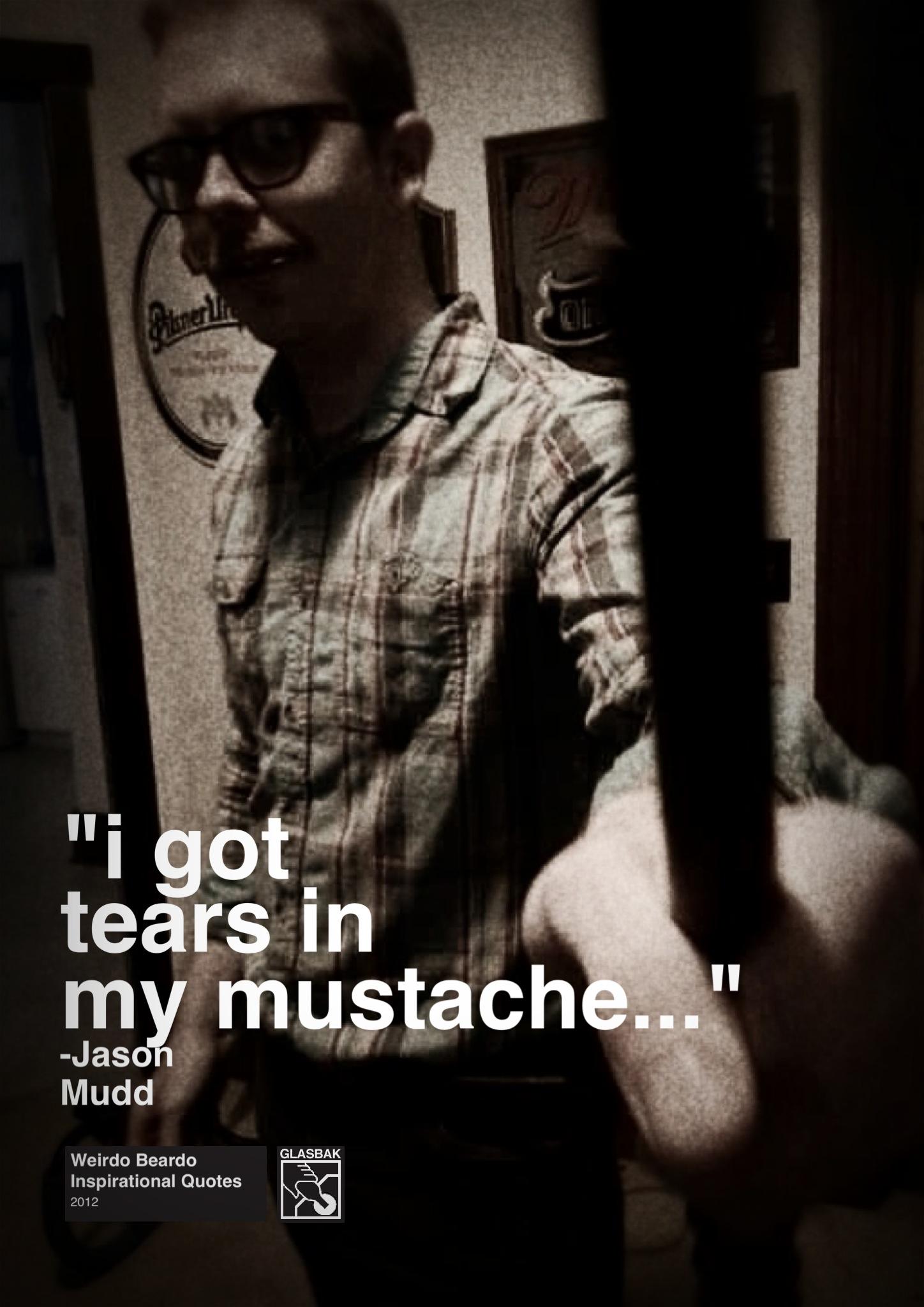 2012-11-02_I Got Tears in My Mustache....jpg
