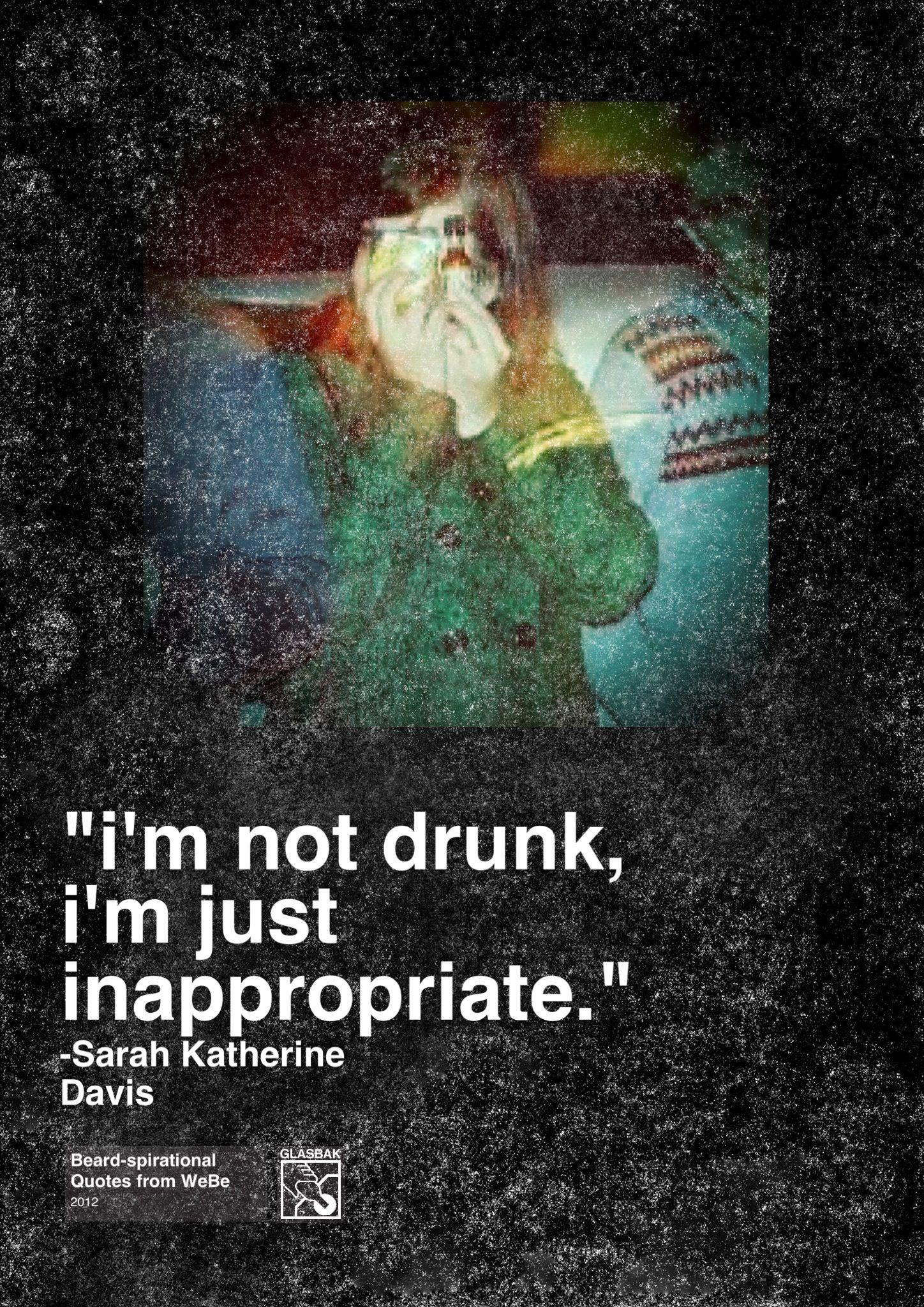 2012-12-29_I'm Not Drunk I'm Just Inappropriate.jpg