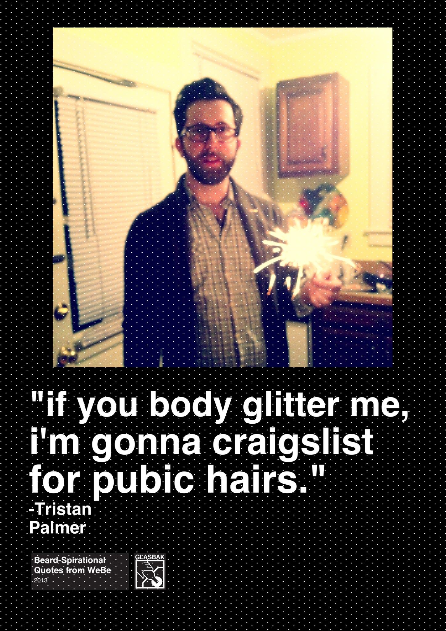2013-04-08_if you body glitter me, i'm gonna craigslist for pubic hairs.jpg