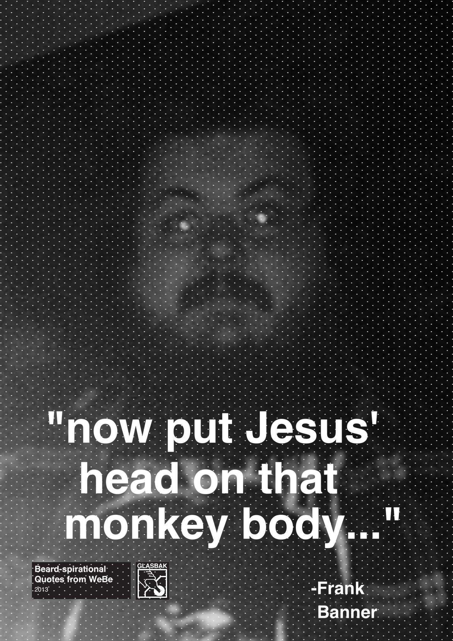 2013-07-15_now put Jesus' head on that monkey body....jpg