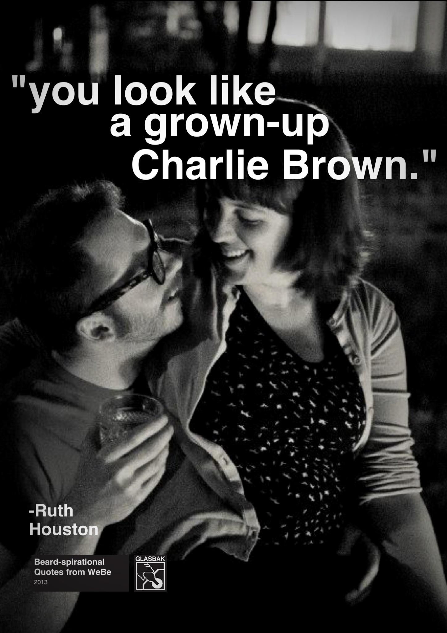 2013-08-12_you look like a grown-up Charlie Brown.jpg