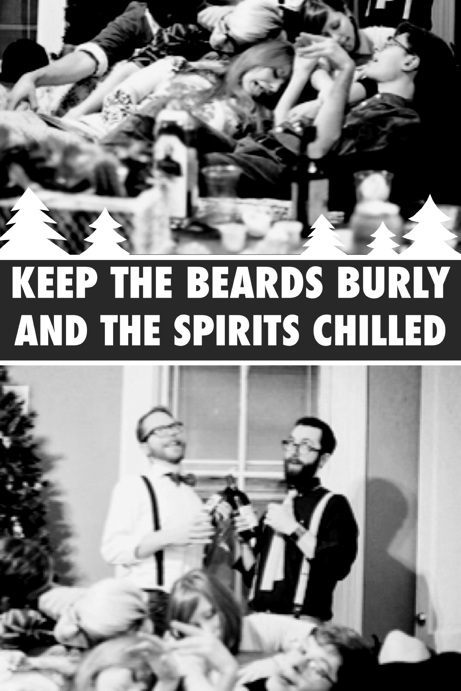 10 - Keep the Beards Burly and the Spirits Chilled.jpg