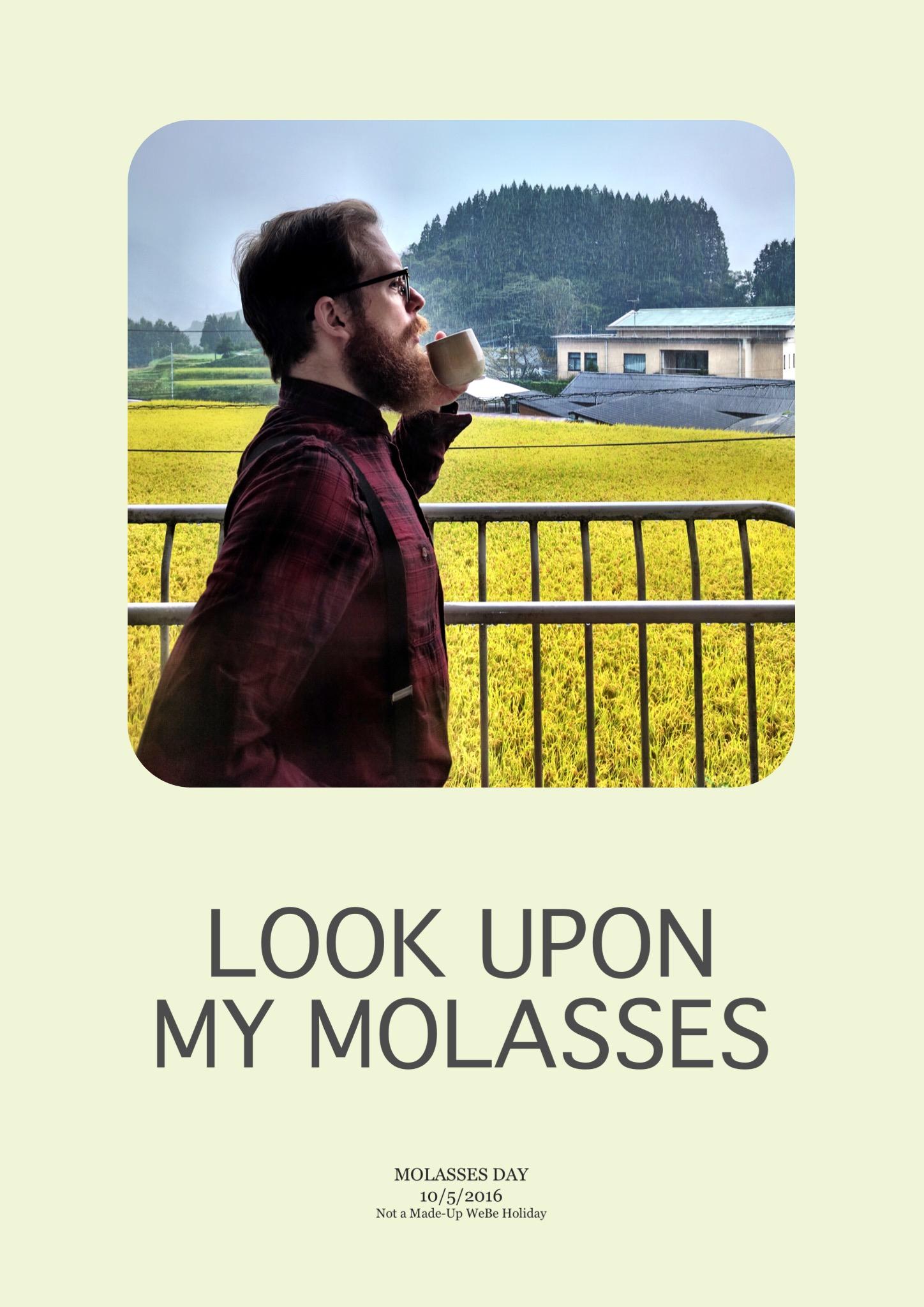 2016 - Look Upon My Molasses.jpg