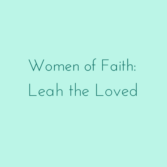 Women of Faith: Leah the Loved