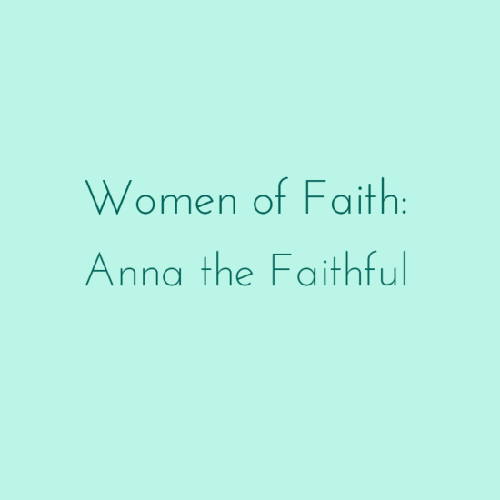 Women of Faith: Anna the Faithful