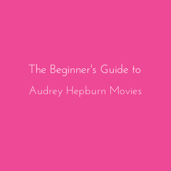 The Beginner's Guide to Audrey Hepburn Movies