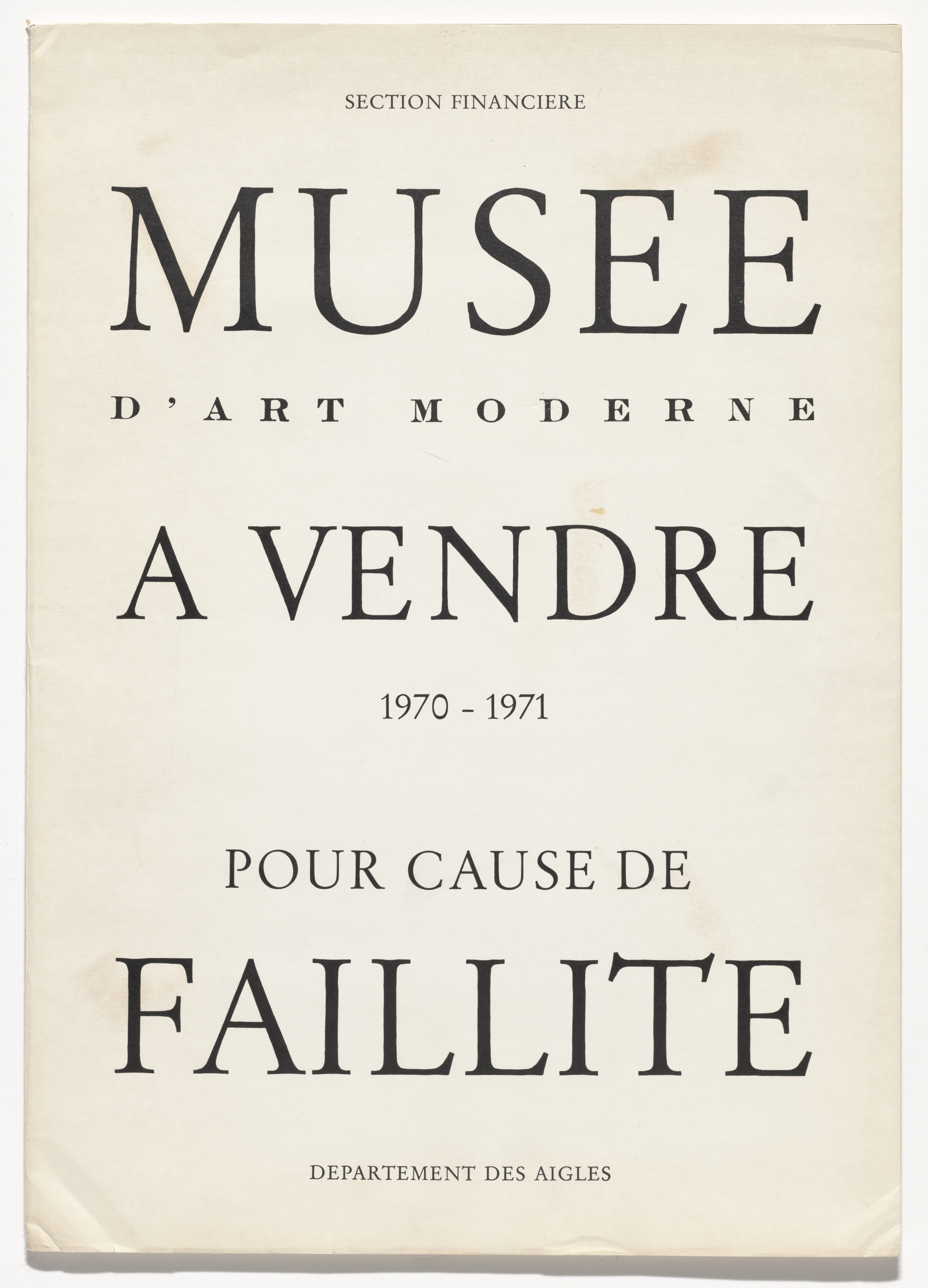 Marcel Broodthaers (Belgian, 1924–1976). Musée d'Art Moderne à vendre–pour cause de faillite (Museum of Modern Art for sale–due to bankruptcy). 1970–71. Artist's book, letterpress dust jacket wrapped around catalogue of Kӧlner Kunstmarkt '71 (Cologne: Kӧlner Kunstmarkt, 1971), with artist's inscriptions, overall (folded, with catalog): 17 11/16 x 12 5/8 x 5/16 in. (45 x 32 x 0.8 cm). Publisher: Galerie Michael Werner, Cologne. Edition: 19. The Museum of Modern Art, New York. Partial gift of the Daled Collection and partial purchase through the generosity of Maja Oeri and Hans Bodenmann, Sue and Edgar Wachenheim III, Agnes Gund, Marlene Hess and James D. Zirin, Marie-Josée and Henry R. Kravis, and Jerry I. Speyer and Katherine G. Farley, 2011. © 2016 Estate of Marcel Broodthaers / Artists Rights Society (ARS), New York / SABAM, Brussels