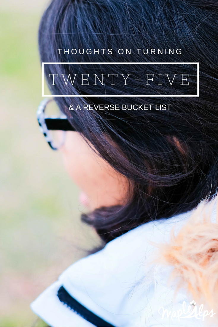 Thoughts on Turning 25 and a Reverse Bucket list