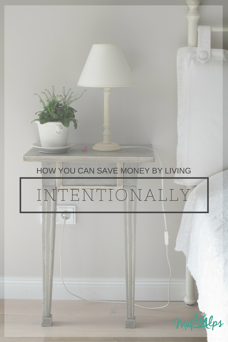 How Living Intentionally Can Help You Save Money | www.maplealps.com