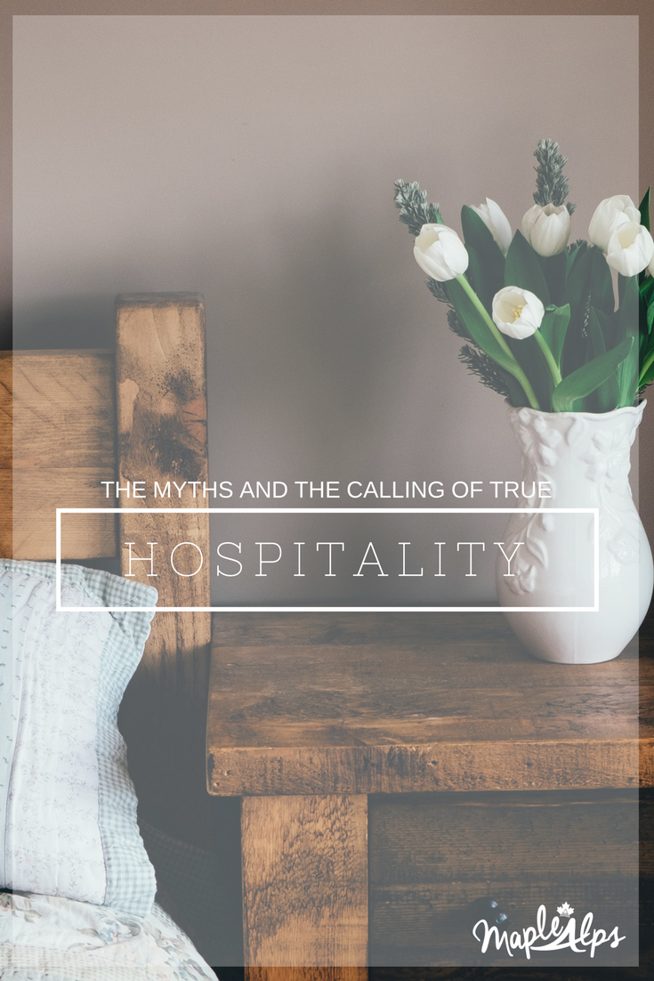 The Myths & the Calling of True Hospitality | www.maplealps.com