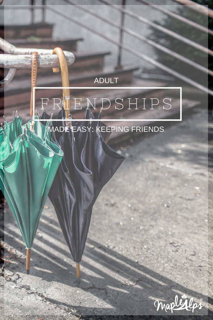 Adult Friendships Made Easy: Maintaining Friendships (+ Free Printable!) | www.maplealps.com