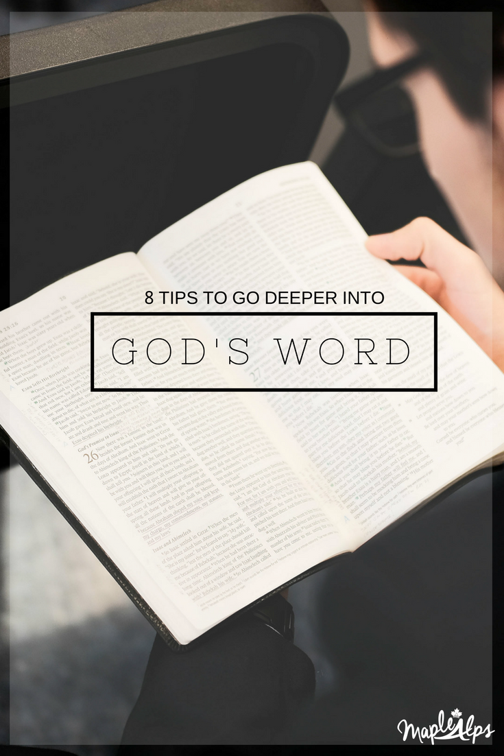 8 Tips To Go Deeper Into God's Word | www.maplealps.com