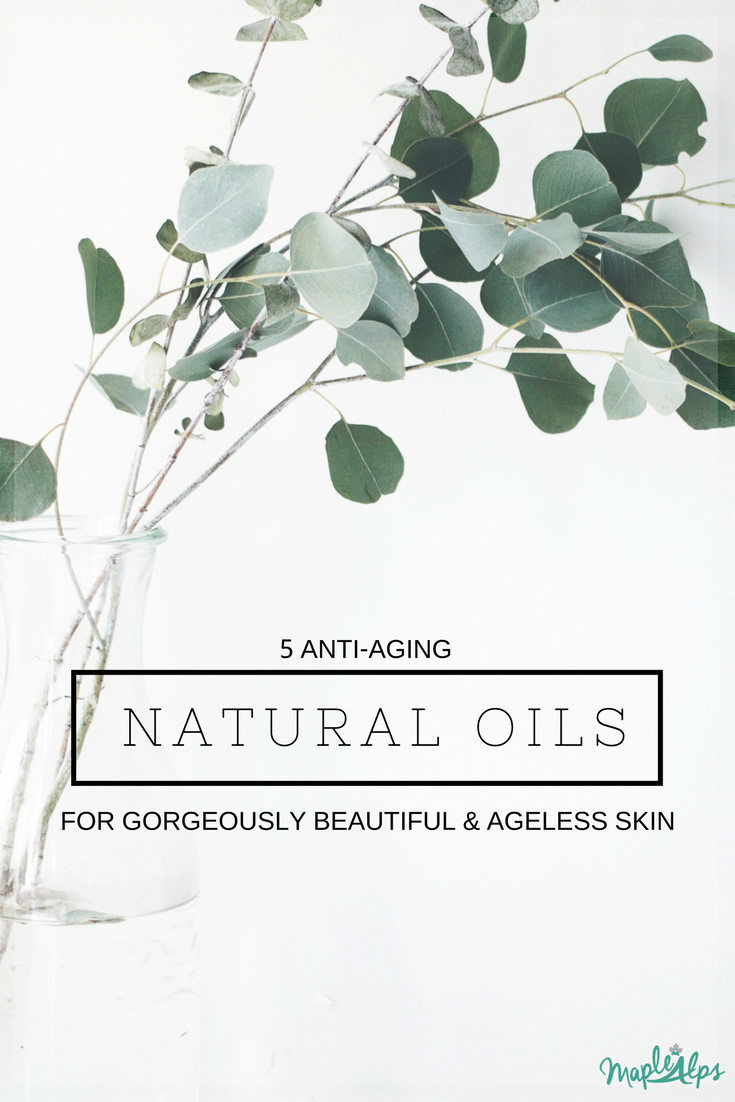 5 Anti-Aging Natural Oils for Gorgeously Beautiful & Ageless Skin | www.maplealps.com