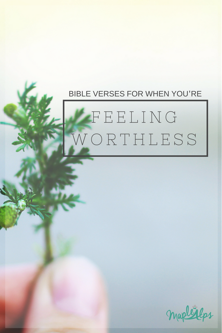 Bible Verses for When You Feel Worthless | www.maplealps.com