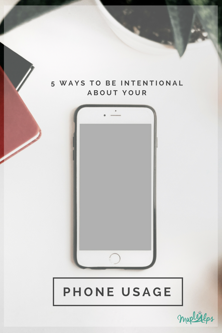 5 Ways to be Intentional About Your Phone Usage | www.maplealps.com