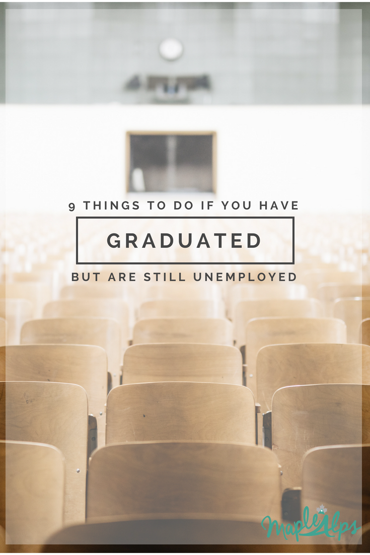 Just Graduated? No Job? Do These 9 things. | www.maplealps.com