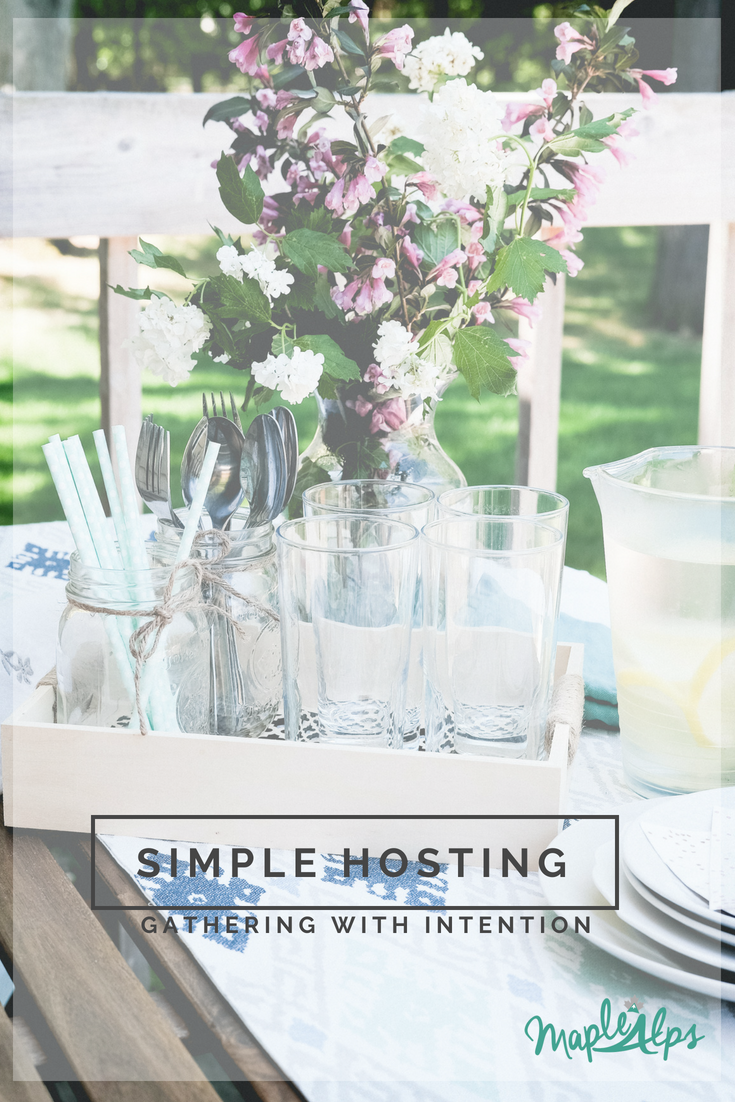 Gathering with Intention and Simplicity | Hosting Made Easy | www.maplealps.com