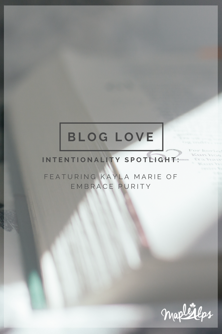 Intentionality Spotlight: Blog Love: Embrace Purity | www.maplealps.com
