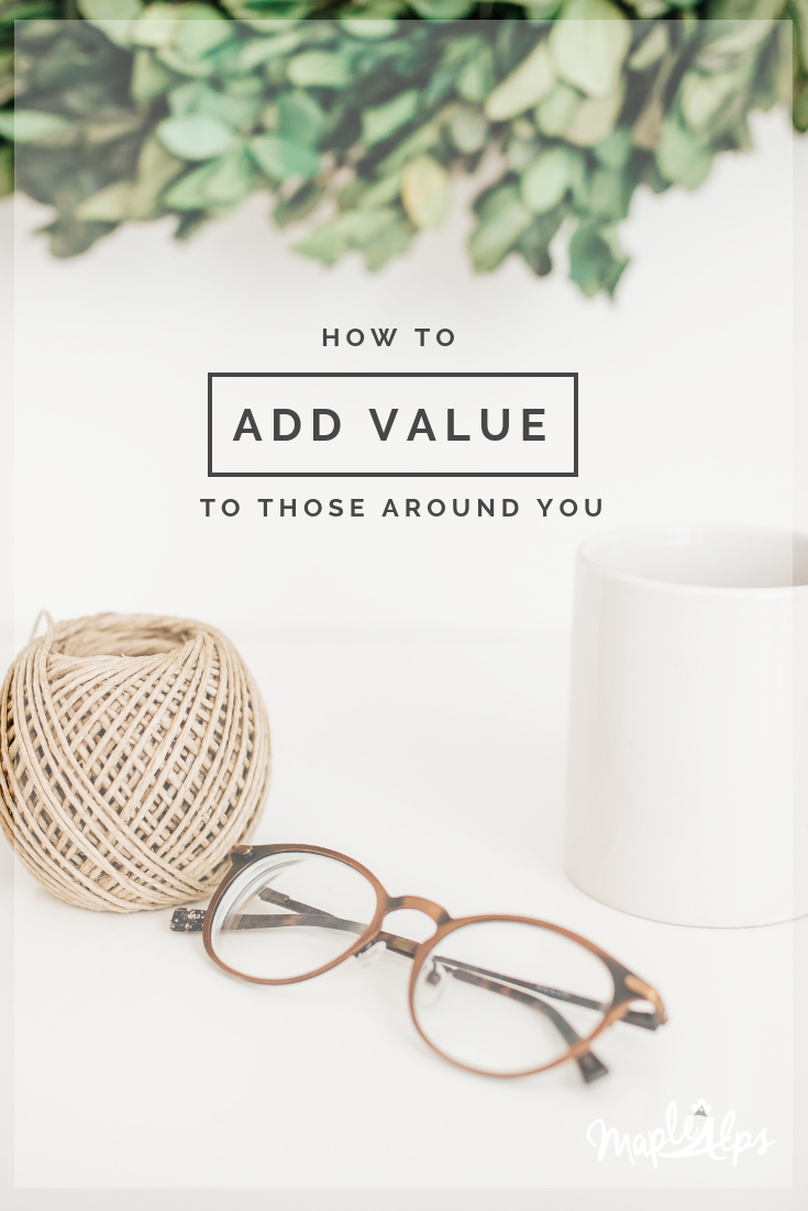 On Adding Value to Others | www.maplealps.com