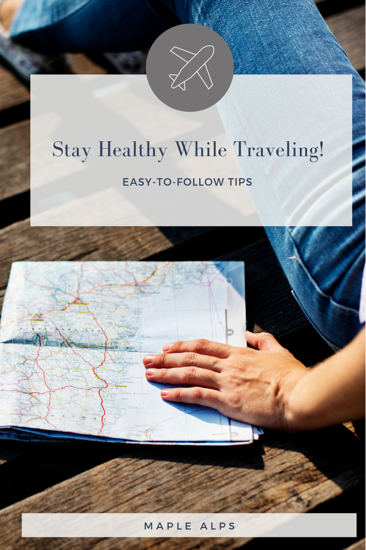 How to Stay Healthy While Traveling | www.maplealps.com