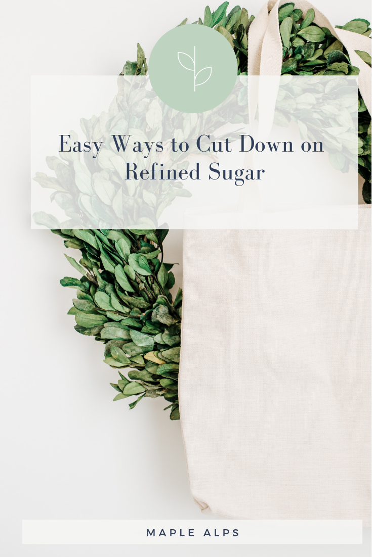 Easy Ways to Cut Down on Refined Sugar | www.maplealps.com