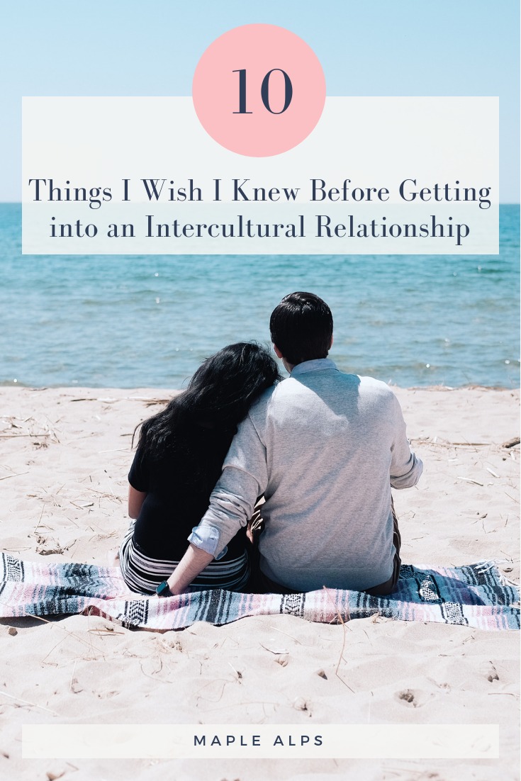 10 Things I Wish I Knew Before Getting into an Intercultural Relationship | www.maplealps.com