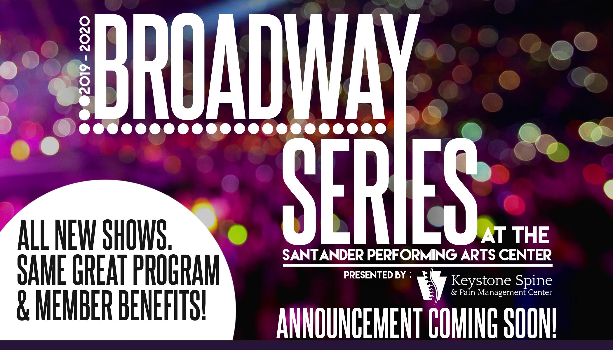 2020 Broadway Season Announcement Coming Soon — Santander Arena