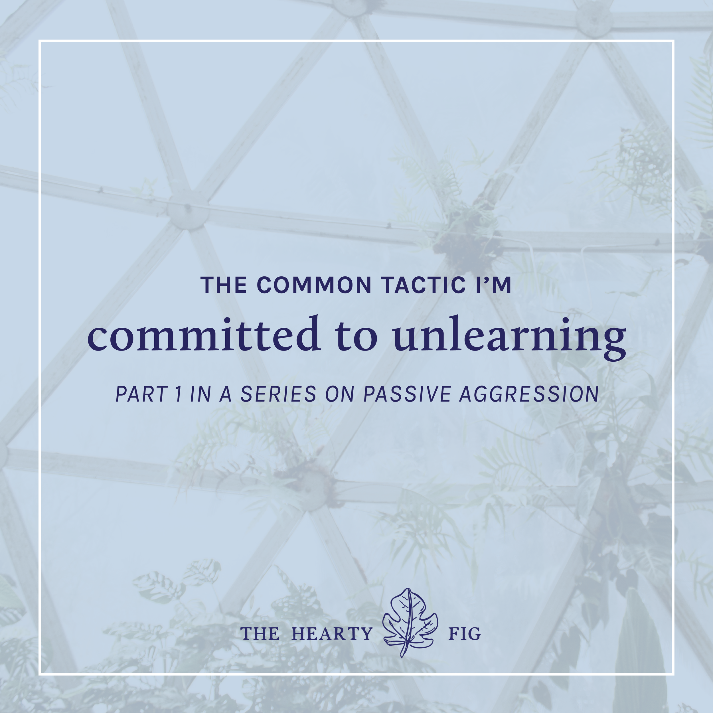 The Common Tactic I'm Committed to Unlearning: part of a series on Passive Aggression // theheartyfig.com