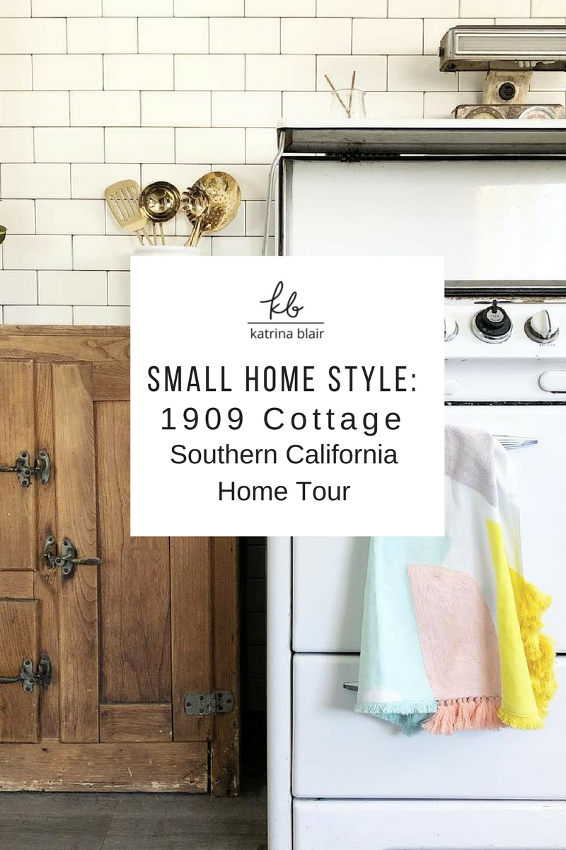 Katrina Blair Small Home Style 1909 Cottage Southern California Home Tour.png