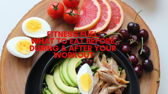 Fitness Fuel_ What To Eat Before, During & After Your Workout.png