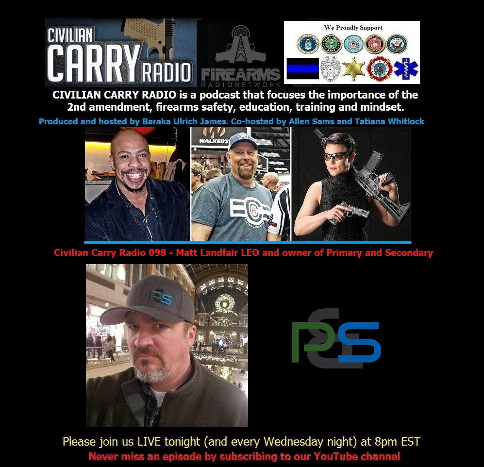 Civilian Carry Radio 098 - Matt Landfair LEO and owner of Primary and Secondary.jpg