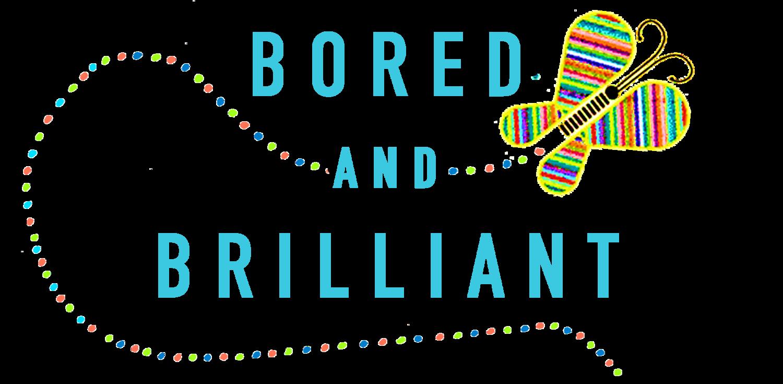 Bored and Brilliant