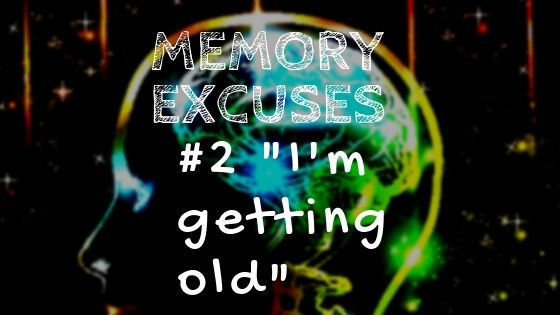 Memory Excuses #2 I'm old.jpg