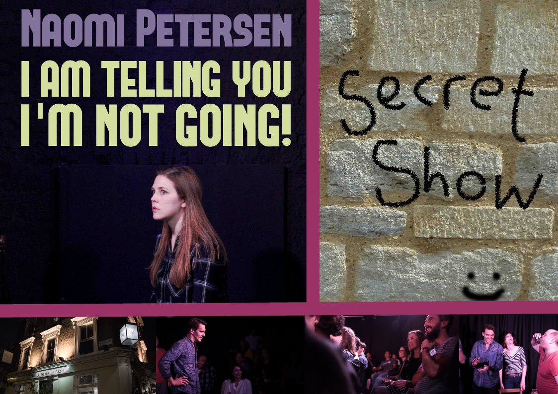 Naomi Petersen, Briony Redman, comedy, one woman show, solo show, preview, work in progress, Edinburgh, character, I Am Telling You I'm Not Going, Secret Show