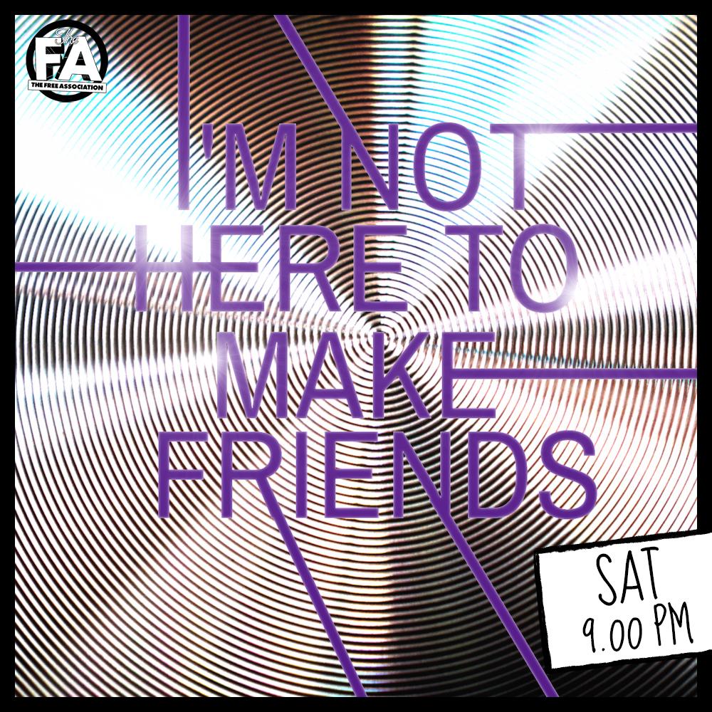 I'M NOT HERE TO MAKE FRIENDS.jpg