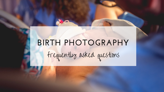 birth photography frequently asked questions
