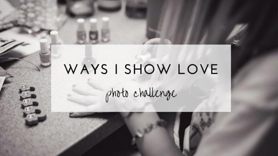 ways I show love photography challenge