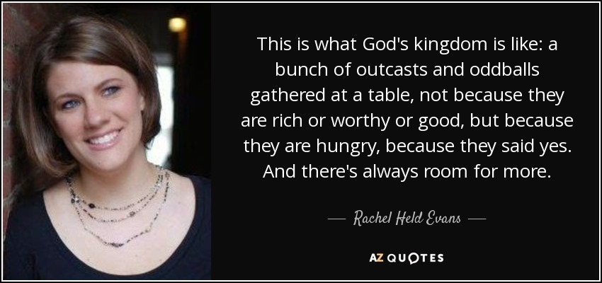 quote-this-is-what-god-s-kingdom-is-like-a-bunch-of-outcasts-and-oddballs-gathered-at-a-table-rachel-held-evans-141-35-28.jpg