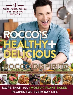 Rocco Dispirito Healthy + Delicious