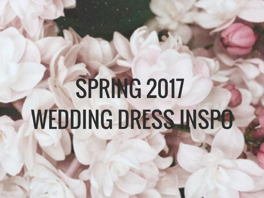 SPRING 2017WEDDING DRESS INSPO.png