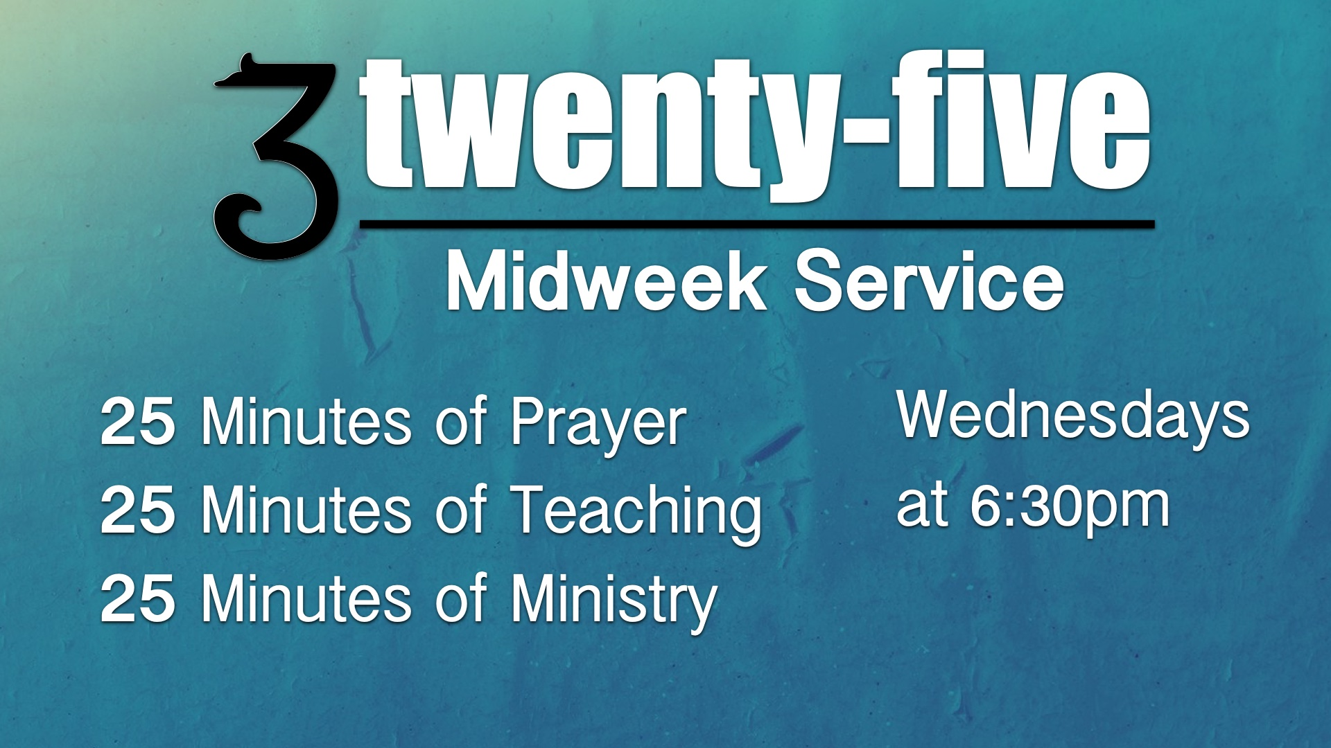 3 Twenty-five - Join us for our midweek service as we come together to prayer for our nation, to study the Word of God, and to have a time of ministry lead by the Holy Spirit. Every Wednesday at 6:30pm. See you there!27755 Bradley Rd. Menifee CA 92879