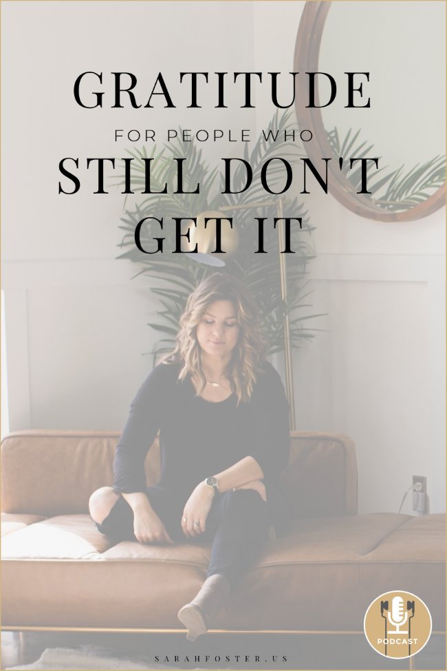 Gratitude for People Who Still Don't Get It Sarah Foster Podcast Law of Attraction Pinterest650.png