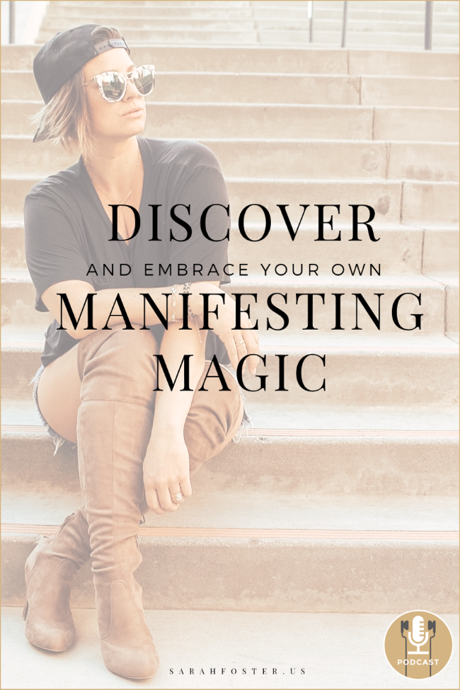 Discover and Embrace Your Own Manifesting Magic - Sarah Foster Podcast Pinterest 650.png