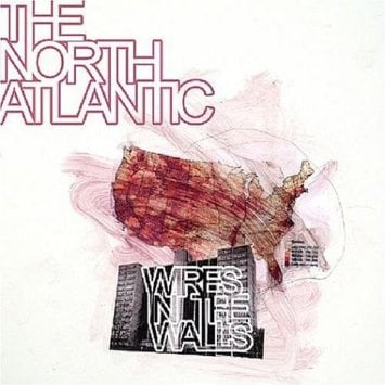The North Atlantic was a band that I was in from 1999 until 2007.  Wires in the Walls  was a record that I helped write and produce.
