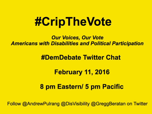 #CripTheVote: Our Voices, Our Vote, Americans with Disabilities and Political Participation, Democratic Debate, February 11, 2016, 8 pm Eastern/ 5 pm Pacific