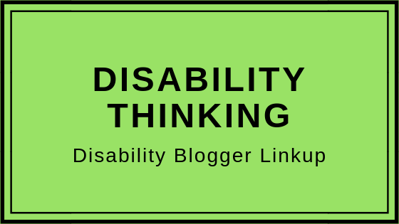 Disability Thinking - Disability Blogger Linkup