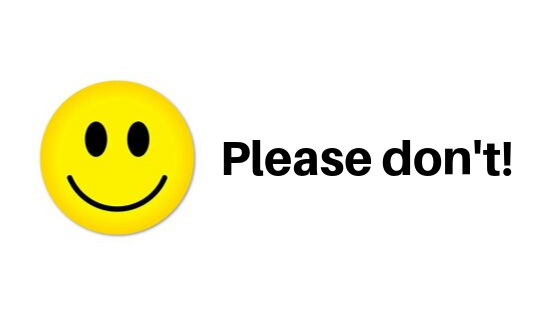 """Please don't!"" in bold black letters, next to a yellow smiley face, on a white background"