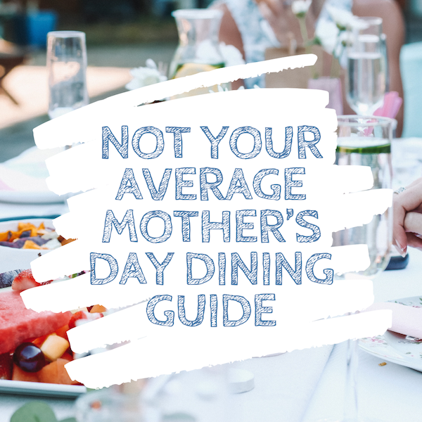 Not Your Average Mother's Day Dining Guide.png