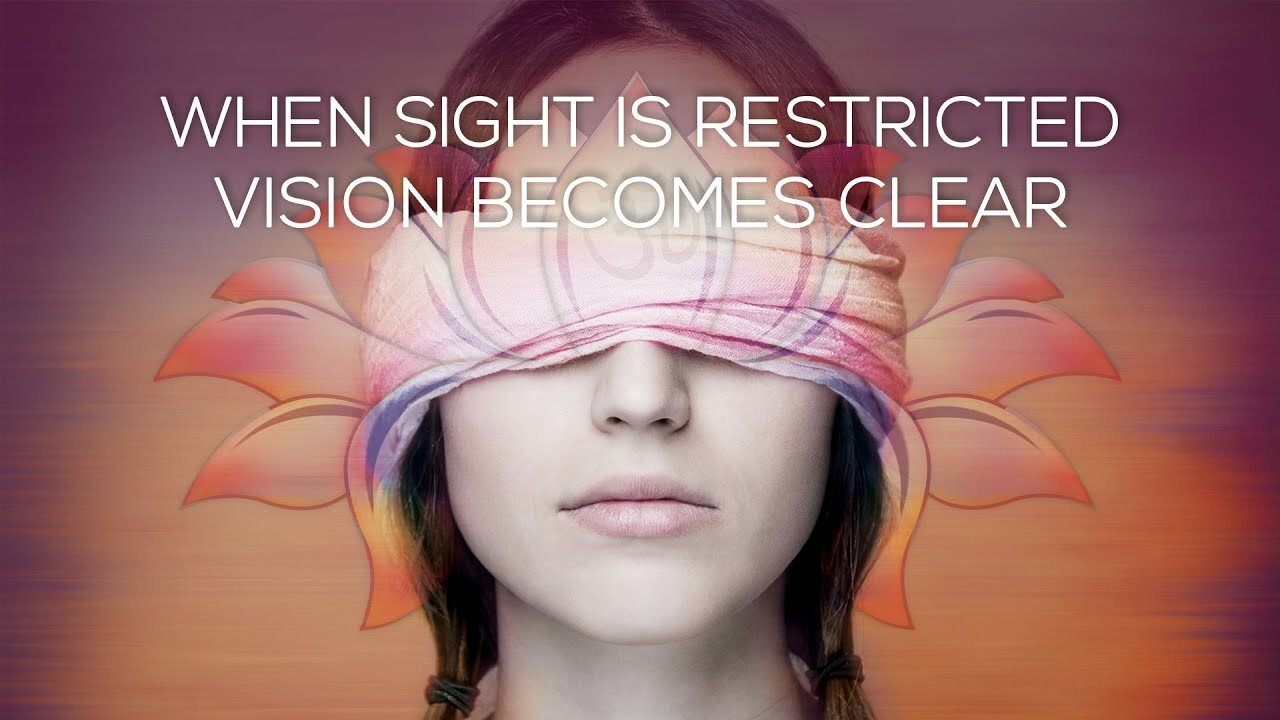 When sight is restricted vision becomes clear.jpg